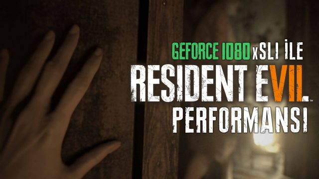 Resident Evil 7 Demo - PC performansı nasıl?