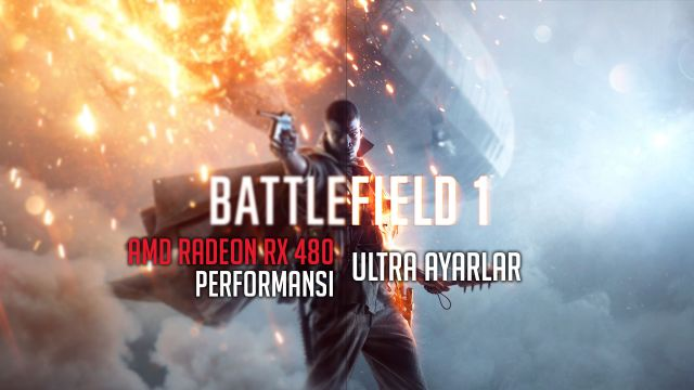 Battlefield 1 - RX 480 Performansı ve Ultra Ayarlar