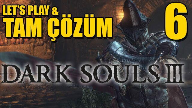 Dark Souls III - Tam Çözüm Bölüm 6 - Tam Çözüm