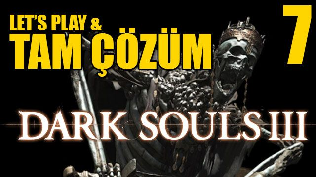 Dark Souls III - Tam Çözüm Bölüm 7