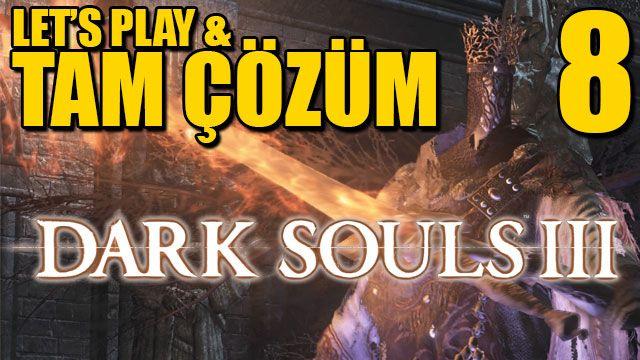 Dark Souls III Tam Çözüm Bölüm 8