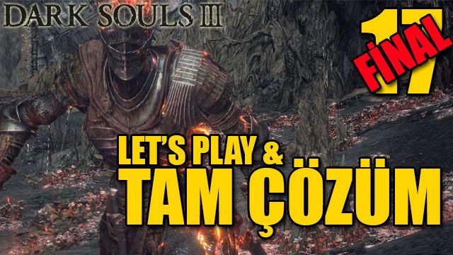 Dark Souls 3 - Tam Çözüm Bölüm 17 FİNAL