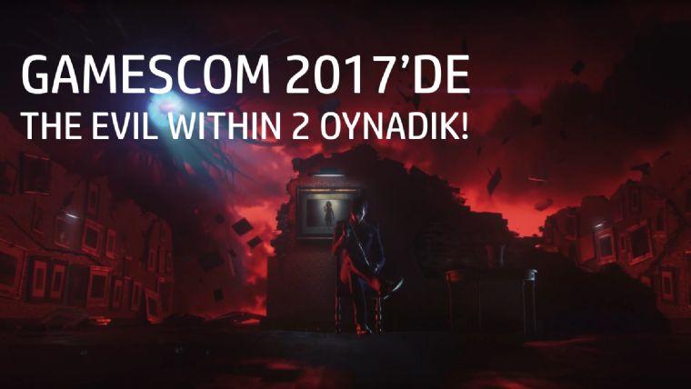 Gamescom 2017'de The Evil Within 2 oynadık!