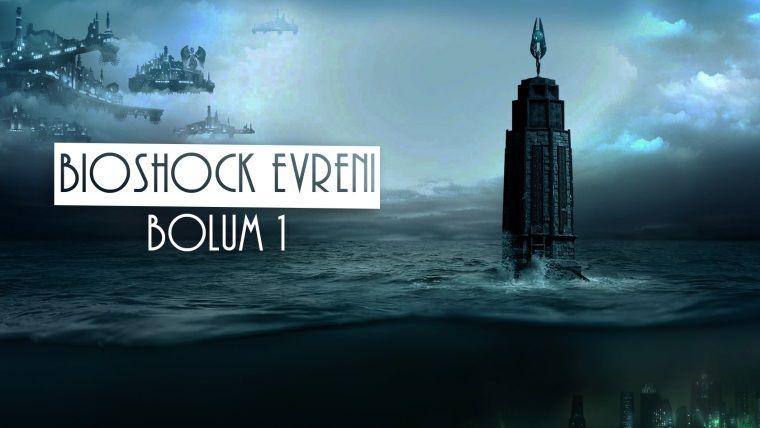 Bioshock Evreni: Bölüm 1 - Yıkımın Öncesi