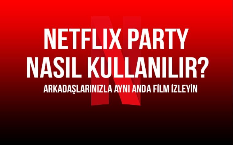 Netflix Party (Teleparty) nasıl yapılır?