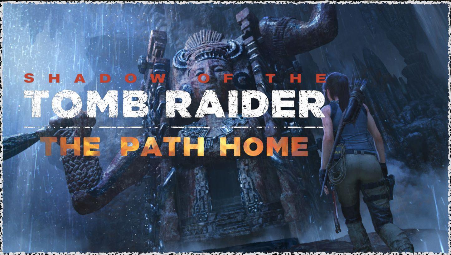 Shadow of the Tomb Raider'ın The Path Home ek paketi nasıl olmuş?