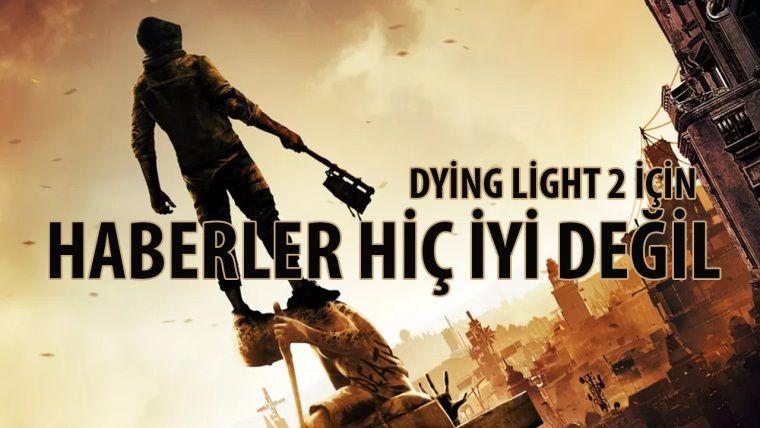 Dying Light 2 stüdyosunda işler fena karışmış
