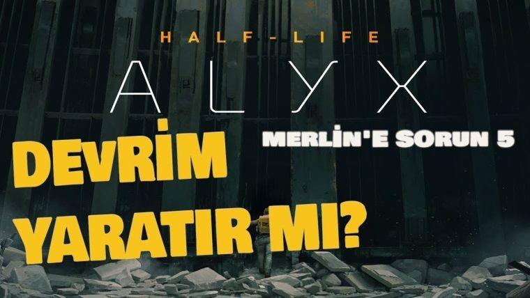 Half-Life: Alyx Devrim Yaratacak Mı? - MERLİN'E SORUN #5