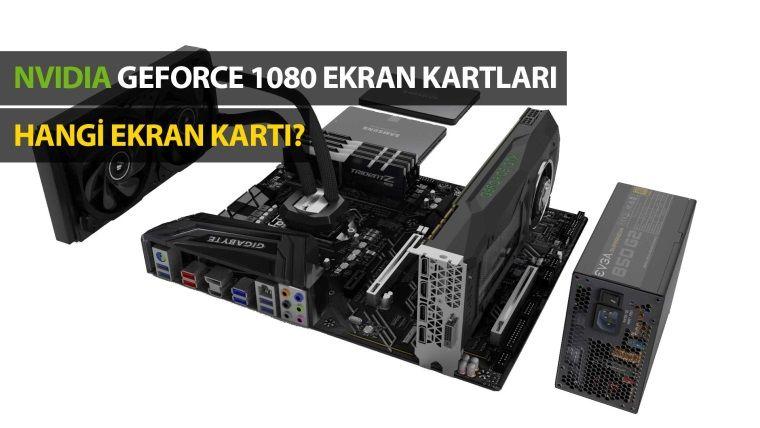 NVIDIA GeForce 1080 Ekran Kartları Teknik Karşılaştırması
