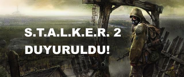 S.T.A.L.K.E.R. 2 duyuruldu!