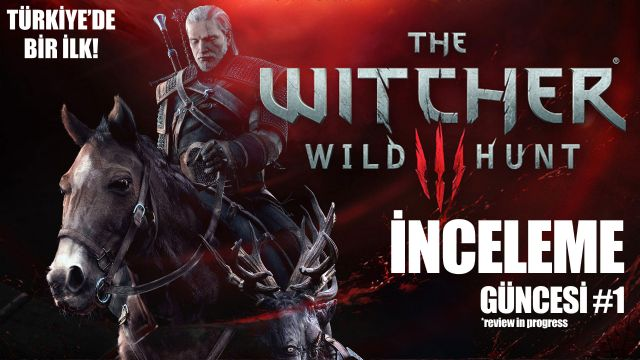 The Witcher 3: Wild Hunt İnceleme Güncesi #1