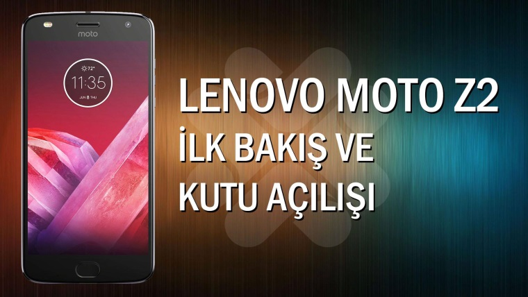 Lenovo Moto Z2 Play İlk Bakış / Kutu Açılışı