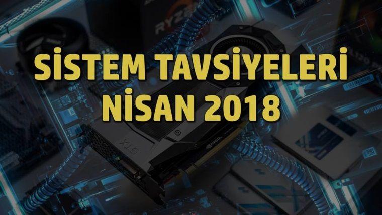Sistem tavsiyeleri: Nisan 2018
