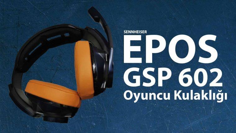 EPOS GSP 602 Oyuncu Kulaklığı İncelemesi